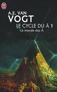 Le cycle du A : [1] : Le monde des A, Van Vogt, Alfred Elton