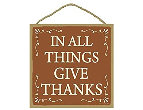 Amazon.com: In All Things Give Thanks- Señales colgantes de ...