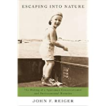 Escaping into Nature: The Making of a Sportsman-Conservationist and Environmental Historian