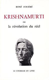 Krishnamurti ou la révolution du réel par René Fouéré
