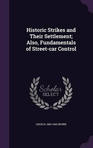 Download Historic Strikes and Their Settlement; Also, Fundamentals of Street-car Control pdf epub