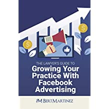 The Lawyer's Guide To Growing Your Practice With Facebook Advertising: Can your law firm use a steady stream of clients?