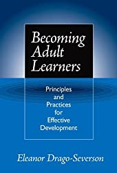 Becoming Adult Learners: Principles and Practices for Effective Development by Eleanor Drago-Severson (2004-07-01)