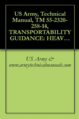 US Army, Technical Manual, TM 55-2320-258-14, TRANSPORTABILITY GUIDANCE: HEAVY EQUIPMENT TRANSPORTER, (HET), SY TRUCK TRACTOR: 22 1/2-TON, 8X8, M746, (NSN ... ITEM IS INCLUDED ON EM 0042 & EM 0049),