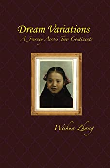 Dream Variations: A Journey Across Two Continents by [Zhang, Weihua]
