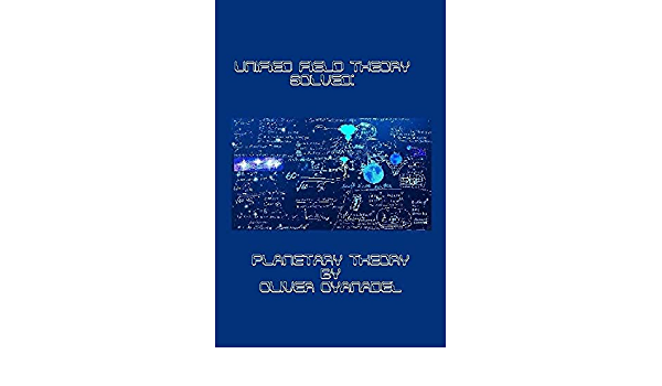Ebook Unified Field Theory Solved By Oliver Oyanadel