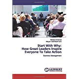 Start With Why:How Great Leaders Inspire Everyone To Take Action: Business Management