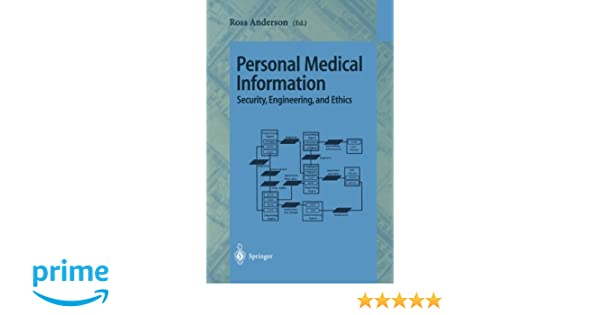 Personal Medical Information: Security, Engineering, and Ethics ...