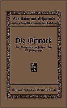 Die Ostmark: Eine Einfuhrung in Die Probleme Ihrer Wirtschaftsgeschichte (Aus Natur und Geisteswelt)