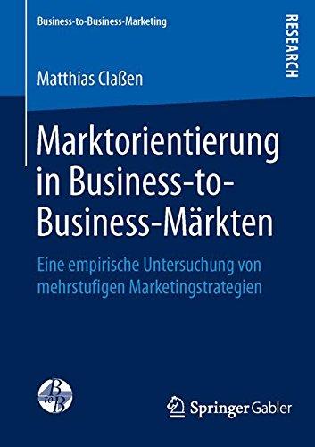 Download Marktorientierung in Business-to-Business-Märkten: Eine empirische Untersuchung von mehrstufigen Marketingstrategien (Business-to-Business-Marketing) (German Edition) pdf