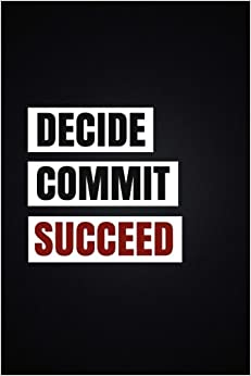 Success Notebook: Decide, Commit, Succeed: Motivational Notebook, Journal,  Diary, Scrapbook (110 Pages, Blank, 6 X 9) (Motivational Notebooks)