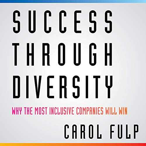 Success Through Diversity: Why Inclusive Companies Will Win by Random House Audio