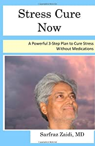 Stress Cure Now - A Stress Management Book With A New, Logical and Effective Approach by Sarfraz Zaidi MD (2011-01-31)
