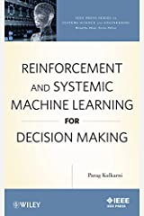 Reinforcement and Systemic Machine Learning for Decision Making (IEEE Press Series on Systems Science and Engineering Book 1) Kindle Edition