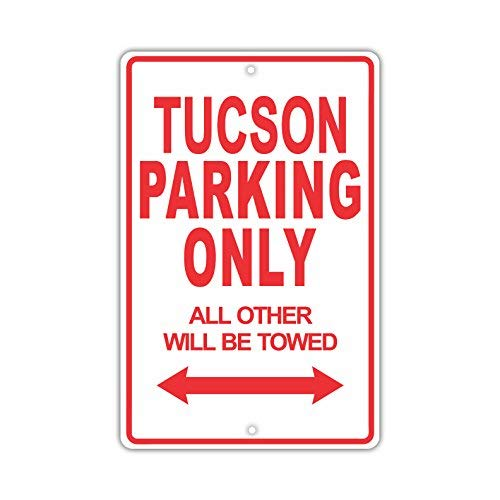 Hyundai Tucson Parking Only All Others Will Be Towed Ridiculous Funny Novelty Garage Aluminum 8x12 inch Sign Plate