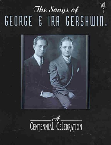 The Songs Of George And Ira Gershwin  A Centennial Celebration Volume 2  Piano Vocal Chords