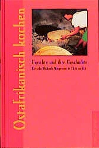 Ostafrikanisch kochen (Gerichte und ihre Geschichte - Edition dià im Verlag Die Werkstatt)