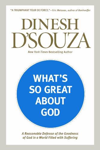 What's So Great About God: A Reasonable Defense Of The Goodness Of God In A World Filled With Suffering