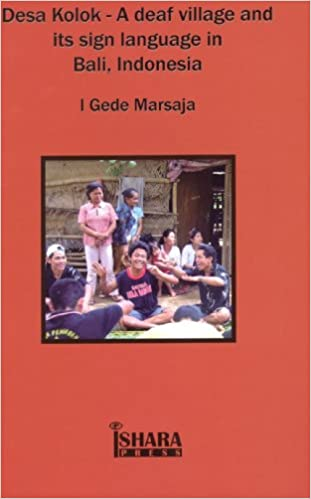 Desa Kolok A Deaf Village And Its Sign Language In Bali Indonesia Marsaja I Gede 9789086560028 Amazon Com Books