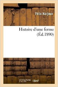 Histoire D'Une Ferme (Arts) by Felix Narjoux (2013-03-10)