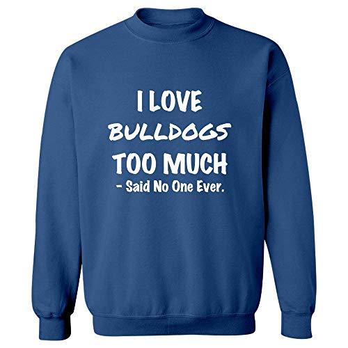 (Bulldogs Gift Idea - I Love Bulldogs Too Much - Dog Present - Canine - Puppy Design - Sweatshirt Royal Blue)