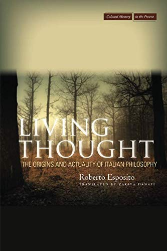 Living Thought: The Origins and Actuality of Italian Philosophy (Cultural Memory in the Present)