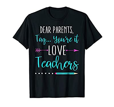 Dear Parents, Tag You're It Love Teacher Funny T-Shirt