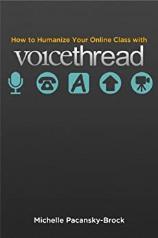 How to Humanize Your Online Class with VoiceThread by [Pacansky-Brock, Michelle]