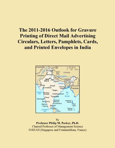 The 2011-2016 Outlook for Gravure Printing of Direct Mail Advertising Circulars, Letters, Pamphlets, Cards, and Printed Envelopes in India