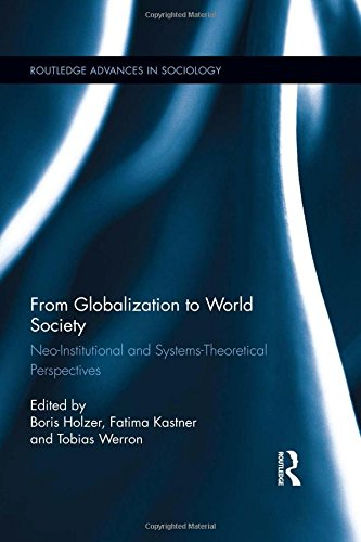 - From Globalization to World Society: Neo-Institutional and Systems-Theoretical Perspectives (Routledge Advances in Sociology)