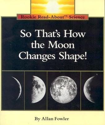 BY Fowler, Allan ( Author ) [{ So That's How the Moon Changes Shape! (Rookie Read-About Science (Paperback)) By Fowler, Allan ( Author ) Mar - 01- 1992 ( Paperback ) } ]