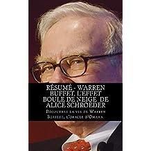 Résumé - Warren Buffet, l'Effet Boule de neige  De Alice Schroeder: Découvrez la vie de Warren Buffett, l'oracle d'Omaha.
