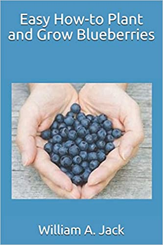 Buy Easy How-To Plant and Grow Blueberries Book Online at