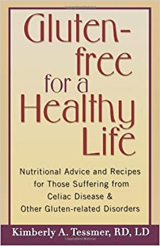 Gluten-free for a Healthy Life: Nutritional Advice and Recipes for Those Suffering from Wheat Allergies, Celiac Disease and Other Gluten-related Disorders