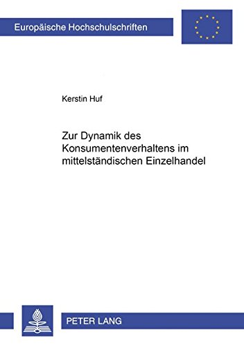 Zur Dynamik des Konsumentenverhaltens im mittelständischen Einzelhandel (Europäische Hochschulschriften / European University Studies / Publications Universitaires Européennes) (German Edition) PDF