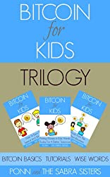 [Bitcoin Beginner For Kids Trilogy] Book 1: Bitcoin Basics. Book 2: Fun & Easy Tutorials. Book 3: Wise Words. (English Edition)