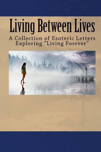 Living Between Lives: A Collection of Esoteric Letters Exploring Living Forever (Large Print) Linda Paquette-Bachelder