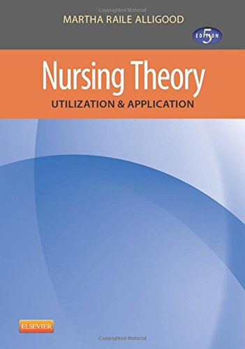 Nursing Theory: Utilization & Application, 5e (Nursing Theories And Models)