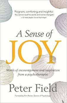 A Sense of Joy - Words of Encouragement and Inspiration from a Psychotherapist by Peter Field (2012-09-01)