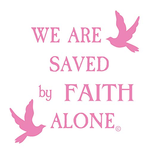 We Are Saved By Faith Alone-Door Decal-All Faith Boat Decor-Superior Outdoor Vinyl Quotes Decal Inspirational Car Sign Decal-Motivational Rear Window-Unique Gifts 4 Women-Men-SOFT PINK.