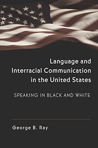 Language and Interracial Communication in the U.S.: Speaking in Black and White (Language as Social Action)