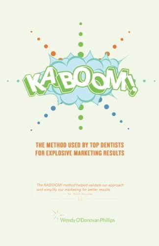 KABOOM!: The Method Used By Top Dentists for Explosive Marketing Results by Wendy O'Donovan Phillips (2015-01-02)