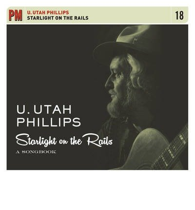 [(Starlight on the Rails: A Songbook)] [Author: Utah Phillips] published on (October, 2014) pdf