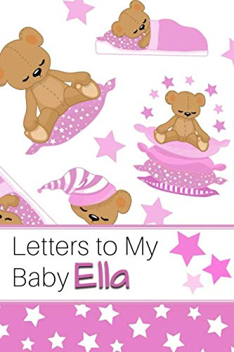 (Letters to My Baby Ella: Personalized Journal for New Mommies with Baby Girl's Name)