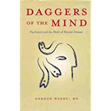 Daggers of the Mind: Psychiatry and the Myth of Mental Disease