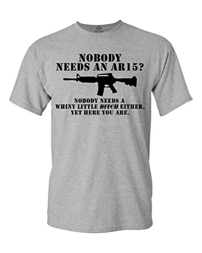 Shop4Ever Nobody Needs an AR15? T-shirt But Nobody Needs a Whiny Btch Shirts