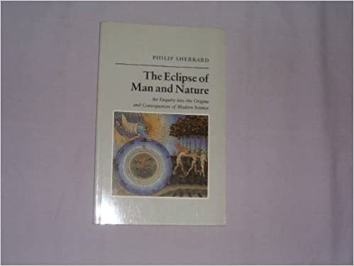 The Eclipse of Man and Nature: An Enquiry into the Origins and Consequences of Modern Science