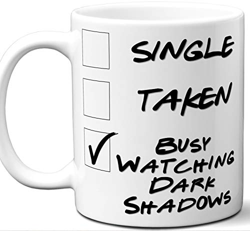Dark Shadows Gift for Fans, Lovers. Funny Parody TV Show Mug. Single, Taken, Busy Watching. Poster, Men, Memorabilia, Women, Birthday, Christmas, Father's Day, Mother's Day.