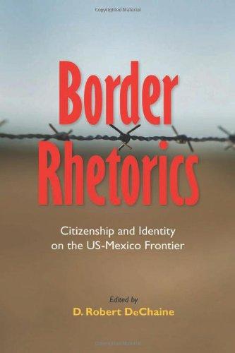 Border Rhetorics: Citizenship and Identity on the US-Mexico Frontier (Albma Rhetoric Cult & Soc Crit)