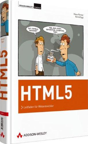 HTML5: Leitfaden für Webentwickler Gebundenes Buch – 1. November 2010 Klaus Förster Bernd Öggl Addison-Wesley Verlag 3827328918